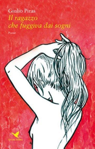 Il ragazzo che fuggiva dai sogni - G. Piras - Book Phases il ragazzo che fuggiva dai sogni Il ragazzo che fuggiva dai sogni Il ragazzo che fuggiva dai sogni G