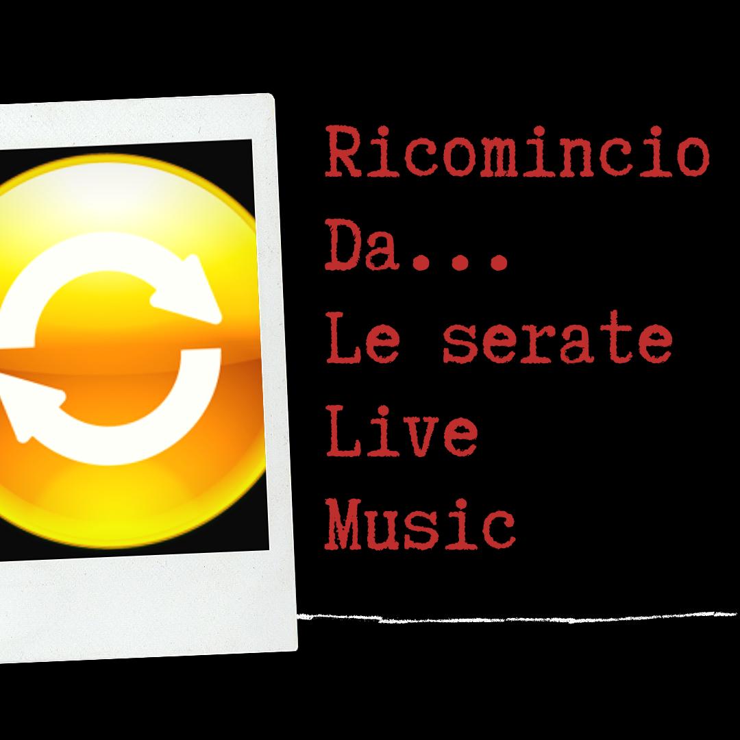Ricomincio da... Le serate live music live music Ricomincio da… Le serate live music Ricomincio Da